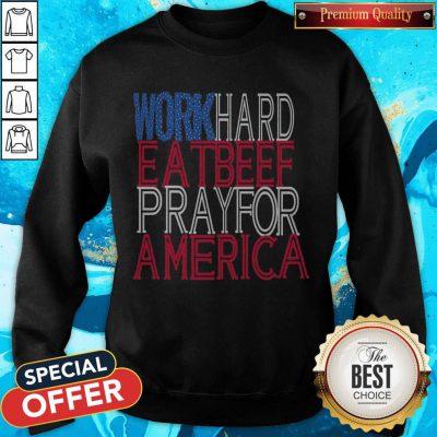 Pretty Work Hard Eatbeef Prayfor America 2020 Sweatshirt