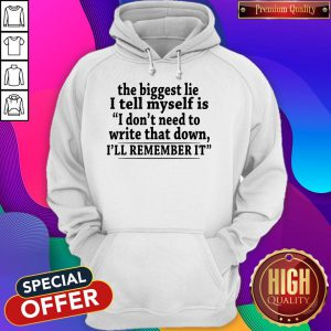 The Biggest Lie I Tell Myself Is I Don't Need To Write That Down I'll Remember It Hoodie