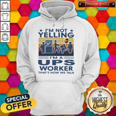 Top I'm Not Yelling I'm A UPS Worker That's How We Talk Vintage Hoodie