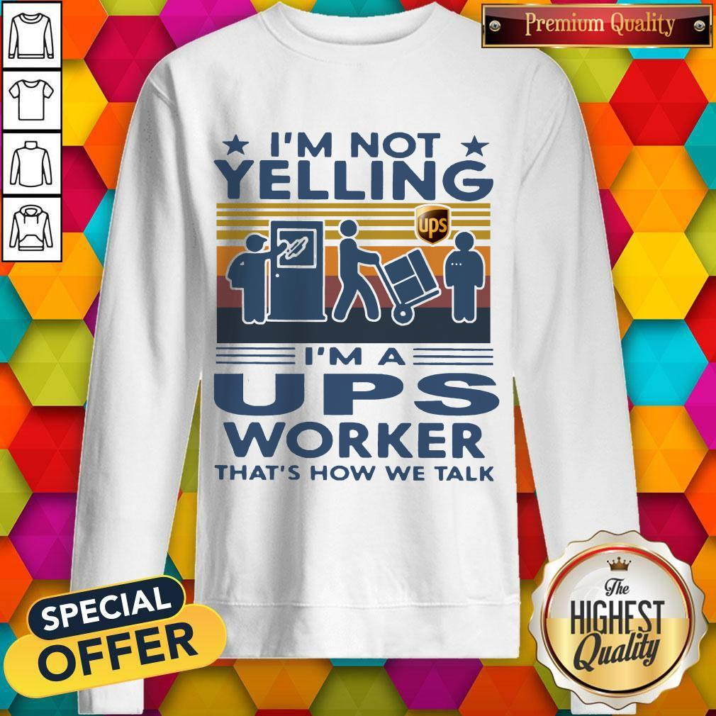 Top I'm Not Yelling I'm A UPS Worker That's How We Talk Vintage Sweatshirt