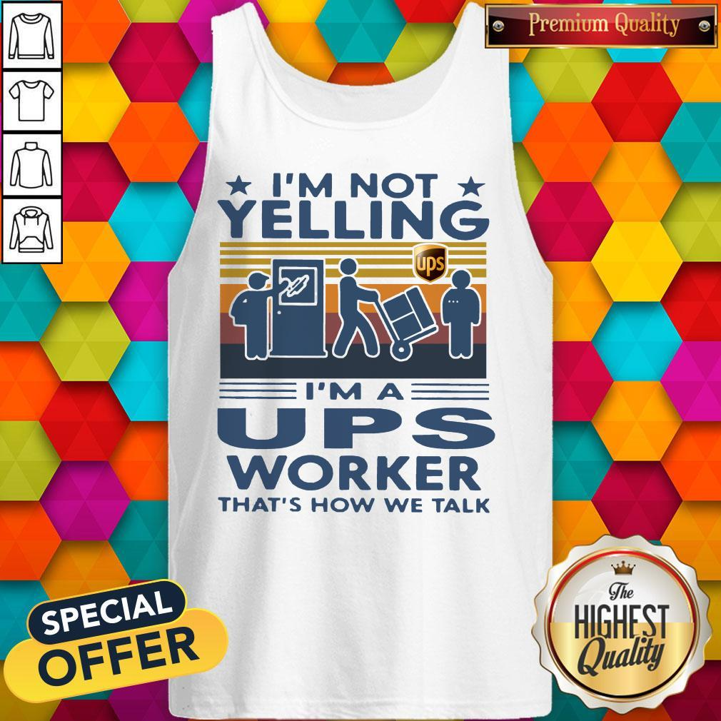 Top I'm Not Yelling I'm A UPS Worker That's How We Talk Vintage Tank Top