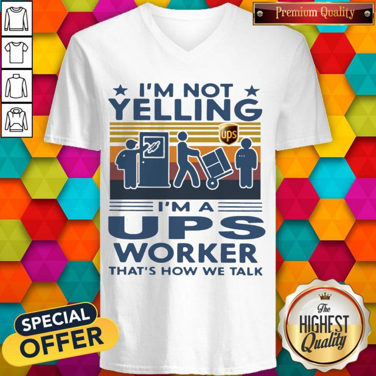 Top I'm Not Yelling I'm A UPS Worker That's How We Talk Vintage V-neck