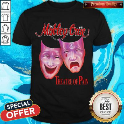Top Motley Triie Theatre Of Pain Shirt