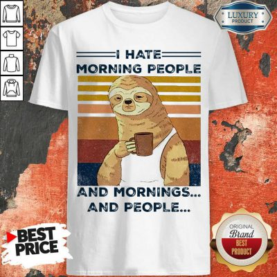 Top Sloth I Hate Morning People And Mornings And People Shirt