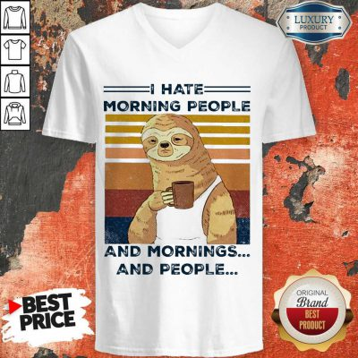 Top Sloth I Hate Morning People And Mornings And People V-neck
