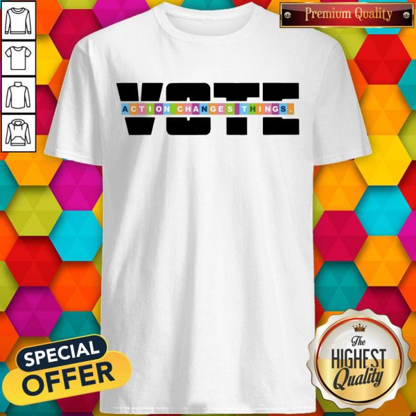 Awesome Action Changes Things Voter Shirt