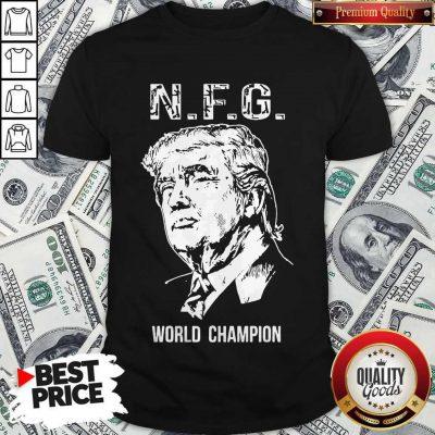 Donald Trump NFG World Champion Shirt