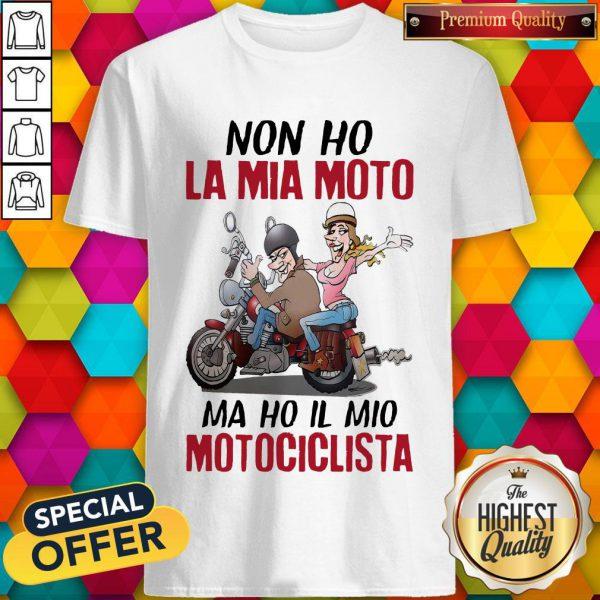 Funny Non Ho La Mia Moto Ma Ho Il Mio Motociclista Shirt