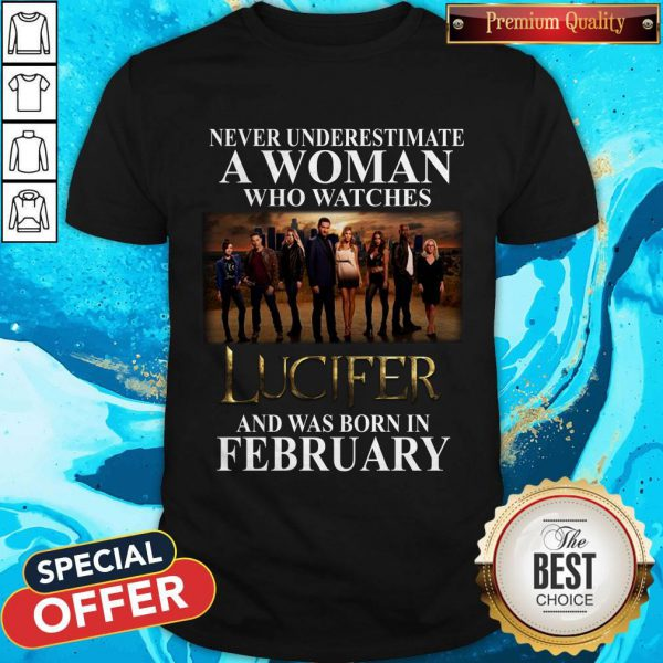 Lucifer Never Underestimate A Woman Who Watches And Was Born In February Shirt