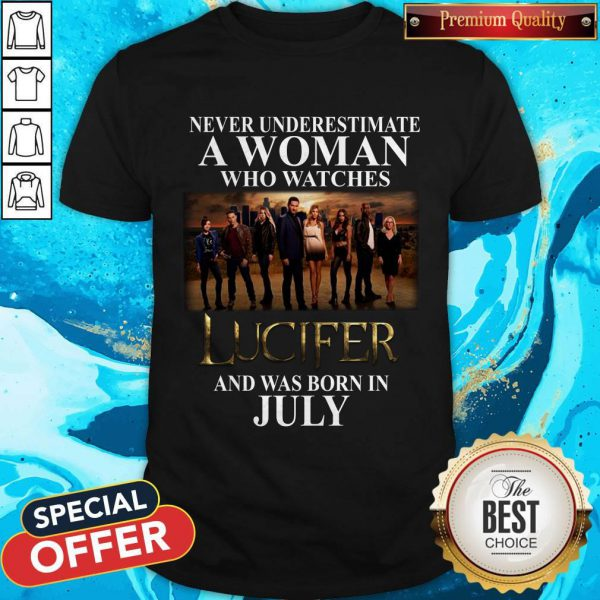 Lucifer Never Underestimate A Woman Who Watches And Was Born In July Shirt