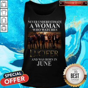 Lucifer Never Underestimate A Woman Who Watches And Was Born In June Tank Top