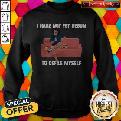 Nice Kevin Costner Drink Beer I Have Not Yet Begun To Defile Myself Sweatshirt