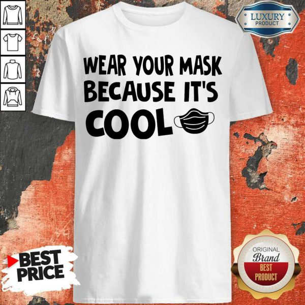 Nice Wear Your Mask Because It's Cool Shirt