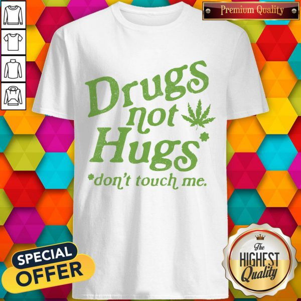 Premium Weed Drugs Not Hugs Don't Touch Me Shirt