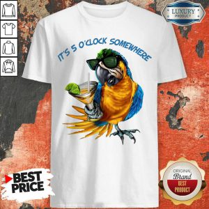 Pretty Parrot It'S 5 O'Clock Somewhere Shirt