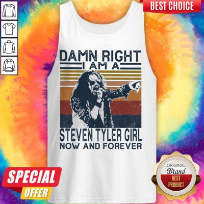 Top Damn Right I Am A Steven Tyler Girl Now And Forever Vintage Tank Top