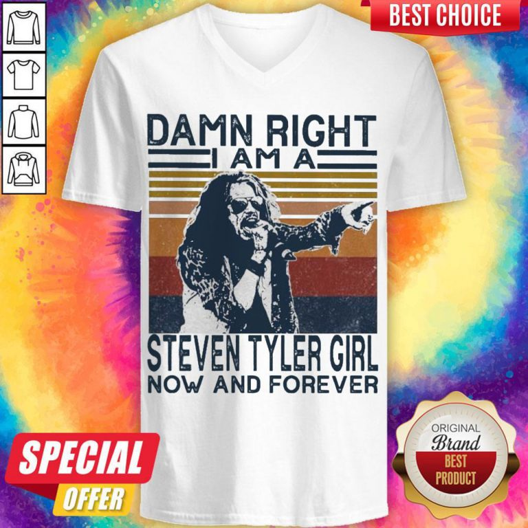 Top Damn Right I Am A Steven Tyler Girl Now And Forever Vintage V-neck