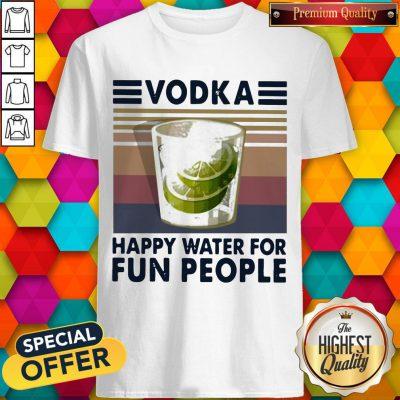 Top Vodka Happy Water For Fun People Vintage Shirt