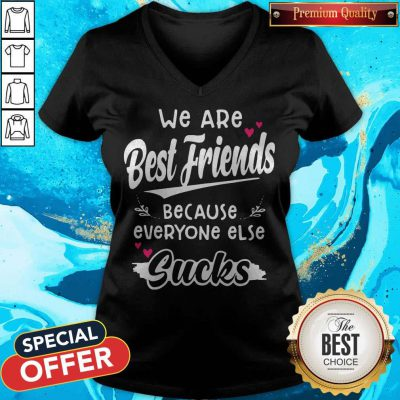 Top We Are Best Friends Because Everyone Else Sucks V-neck