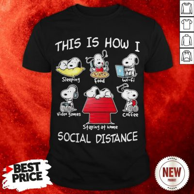 Snoopy This Is How I Social Distance Sleeping Food Waifu Video Games Coffee Staying At Home Shirt