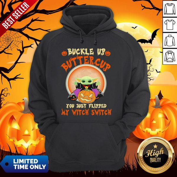 Baby Yoda Halloween Buckle Up Buttercup You Just Flipped My Witch Switch Hoodie
