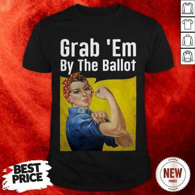 Grab 'Em By The Ballot Strong Woman Shirt