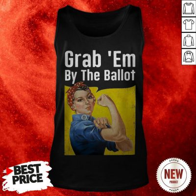 Grab 'Em By The Ballot Strong Woman Tank Top