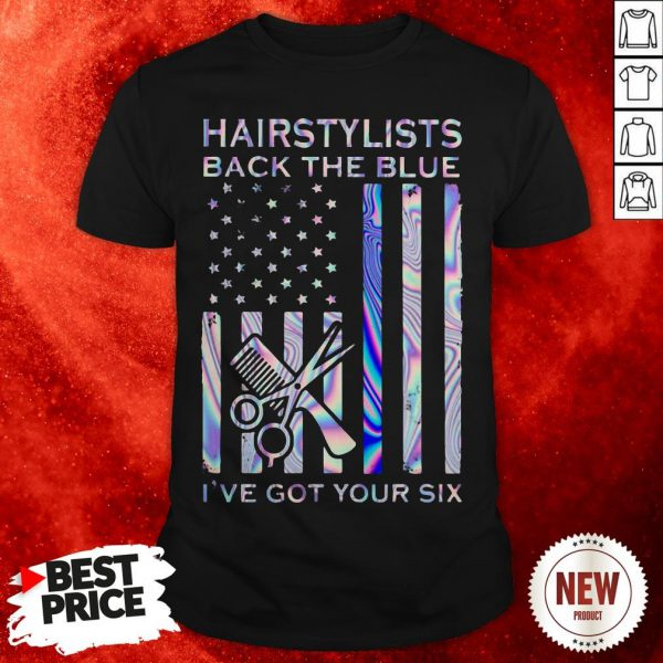 Hairstylists Back The Blue I've Got Your Six American Flag Shirt