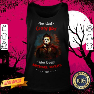 Halloween I'm That Crazy Girl Who Loves Michael Myers A Lot Tank Top