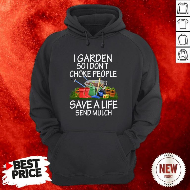 I Garden So I Don't Choke People Save A Life Send Mulch Hoodie