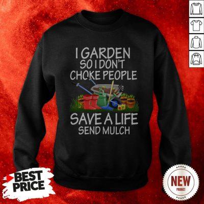 I Garden So I Don't Choke People Save A Life Send Mulch Sweatshirt