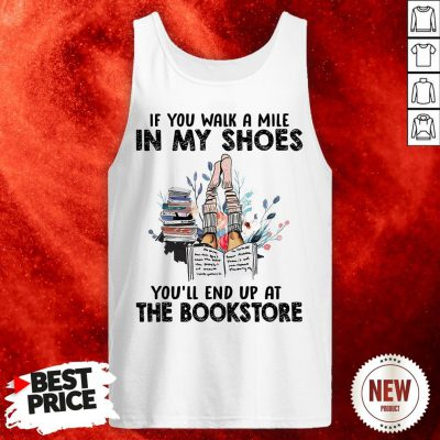 If You Walk A Mile In My Shoes You'll End Up At The Bookstore Tank Top