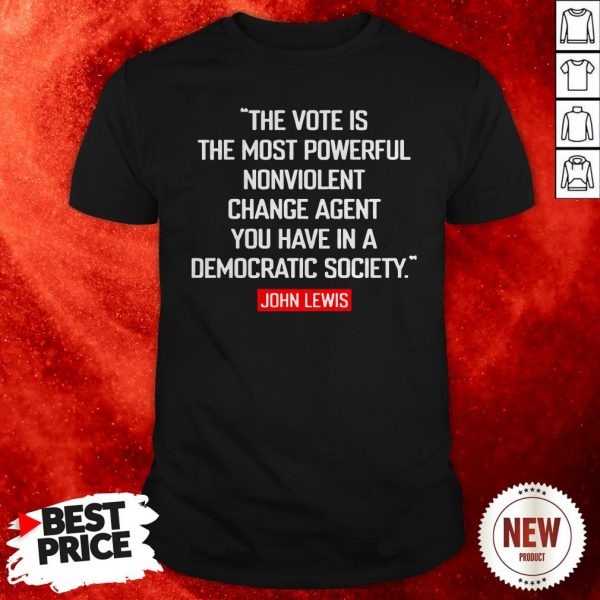 John Lewis The Vote Is The Most Powerful Nonviolent Change Agent You Have In A Democratic Society Shirt