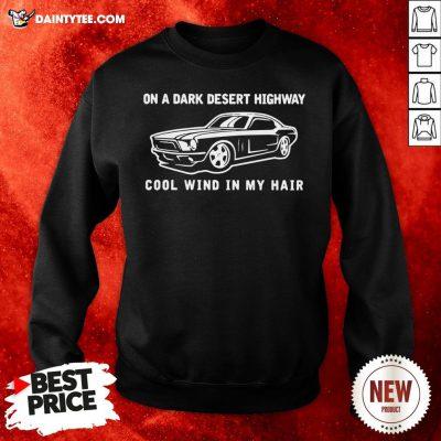 Car On A Dark Desert Highway Cool Wind In My Hair Sweatshirt- Design By Daintytee.com