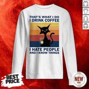 Cat That's What I Do I Drink Coffee I Hate People And I Know Things Vintage Retro Sweatshirt