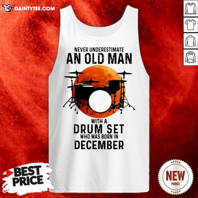 Never Underestimate An Old Man With A Drum Set Who Was Born In December Moon Tank Top
