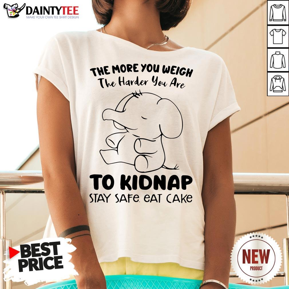 Perfect Elephant The More You Weigh The Harder You Are To Kidnap Stay Safe Eat Cake V Neck- Design By Daintytee.com