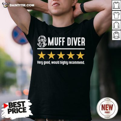Perfect Muff Diver Very Good Would Highly Recommend Shirt- Design By Daintytee.com