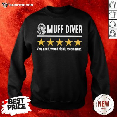 Perfect Muff Diver Very Good Would Highly Recommend Sweatshirt- Design By Daintytee.com