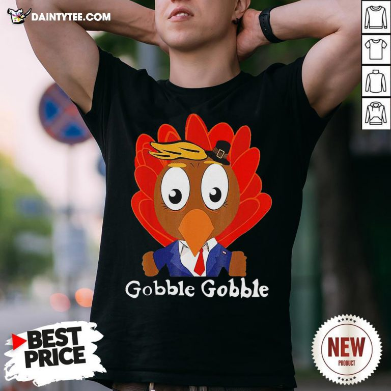 Perfect Trump Thanksgiving Funny Cute Gobble Gobble Shirt- Design By Daintytee.com