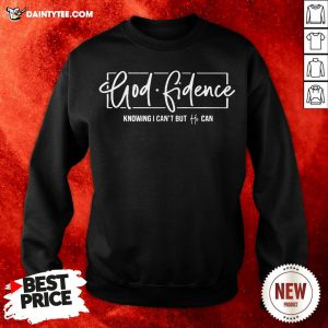 Premium Godfidence Knowing I Can't But He Can Sweatshirt- Design By Daintytee.com- Design By Daintytee.com