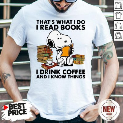 Snoopy That's What I Do I Read Books I Drink Coffee And I Know Things Shirt