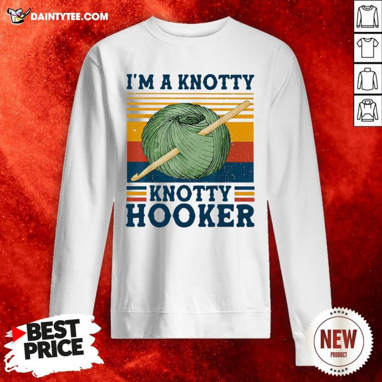 Top I'm A Knotty Knotty Hooker Crochet And Knitting Sweatshirt- Design By Daintytee.com