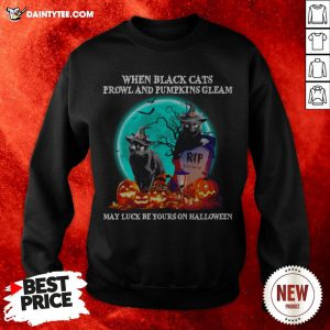 When Black Cats Proeland And Pumpkins Gleam May Luck Be Yours On Halloween Sweatshirt