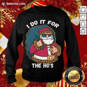 I Do It For The Hos Christmas Gift Funny Xmas Ho Ho Ho Sweatshirt- Design By Daintytee.com