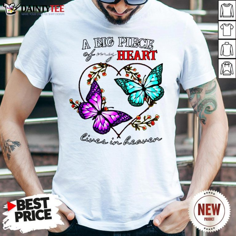 - Design By Daintytee.comFunny Butterfly A Big Piece Of My Heart Lives In Heaven Shirt