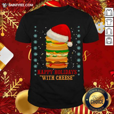 Happy Holidays With Cheese Christmas 2020 Cheeseburger Gift T-Shirt- Design By Daintytee.com