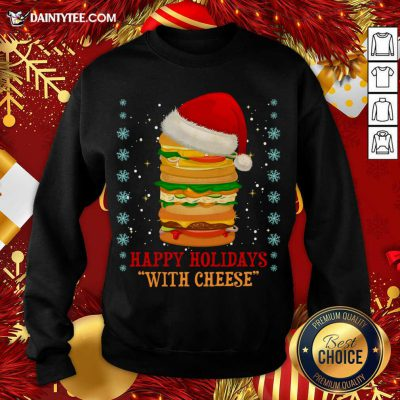 Happy Holidays With Cheese Christmas 2020 Cheeseburger Gift Sweatshirt- Design By Daintytee.com
