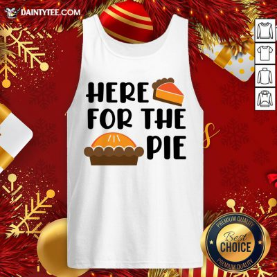 Funny Here For the Pie Funny Thanksgiving Tank Top- Design By Daintytee.com