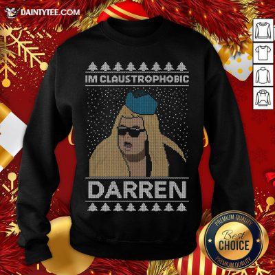 Funny I'm Claustrophobic Darren Ugly Christmas Sweatshirt- Design By Daintytee.com